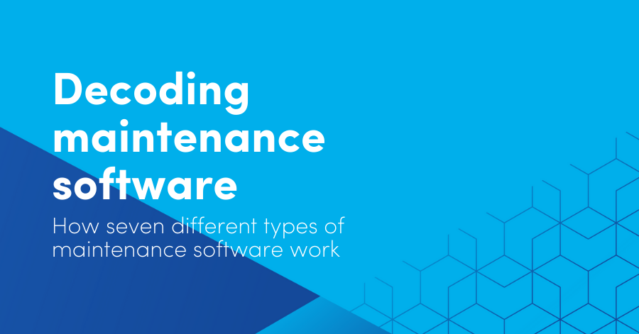 Decoding maintenance software: How seven different types of maintenance software work