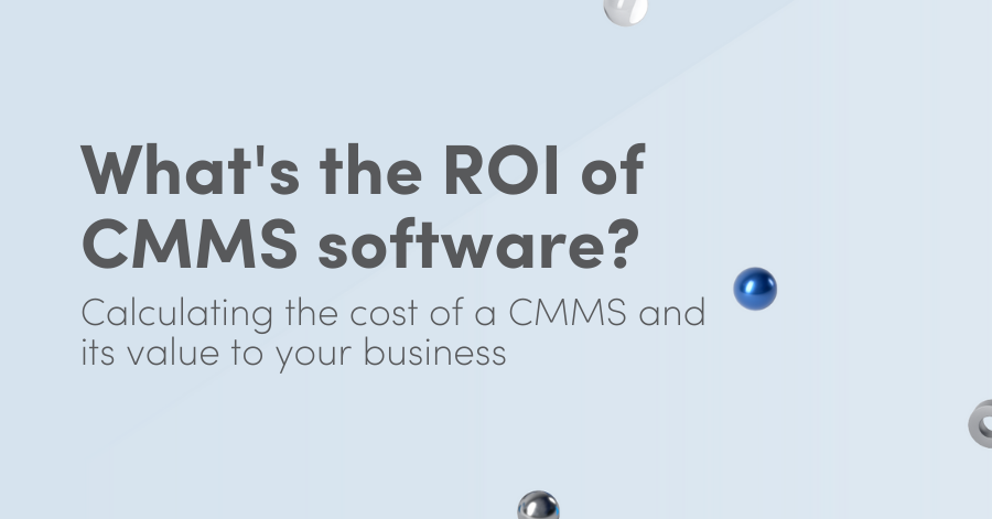 What's the ROI of CMMS software?: Calculating the cost of a CMMS and its value to your business