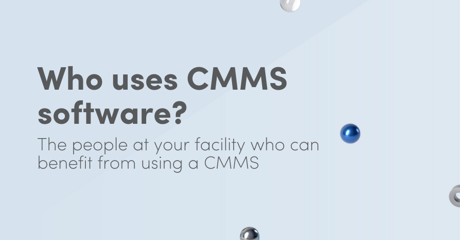 Who uses CMMS software?: The people at your facility who can benefit from using a CMMS