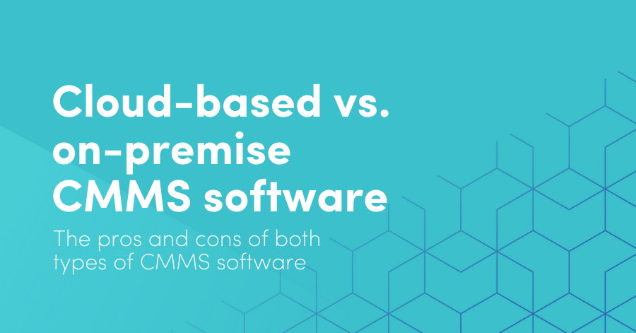 Cloud-based CMMS vs. on-premise CMMS software: The pros and cons of each type of CMMS software
