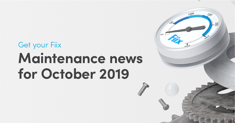 Get your Fiix: Maintenance news for October 2019