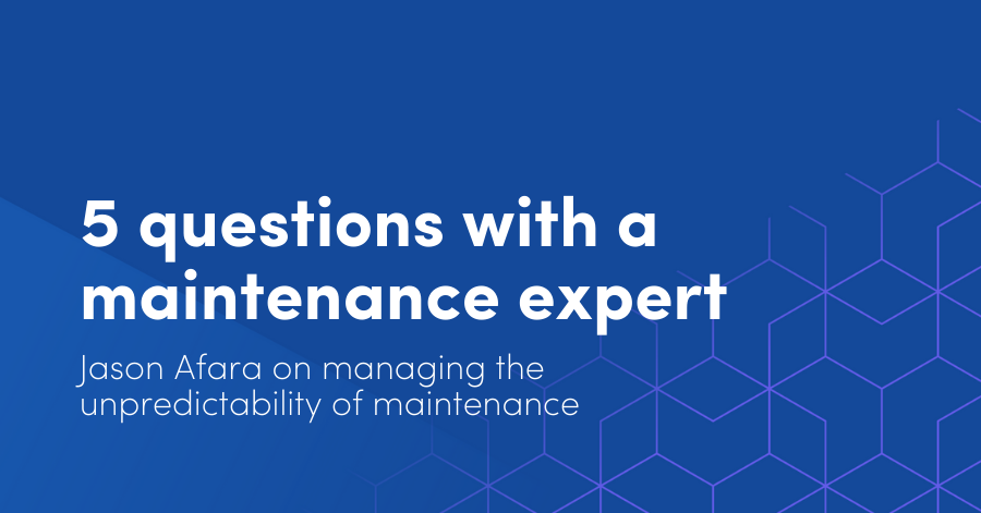Five questions with a maintenance expert: Jason Afara on managing the unpredictability of maintenance