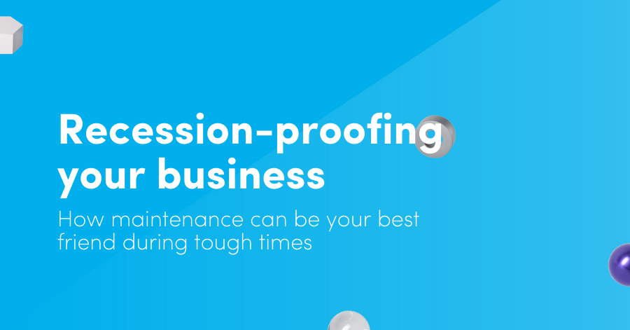 Recession-proofing your business: How better maintenance can be your best friend during tough times