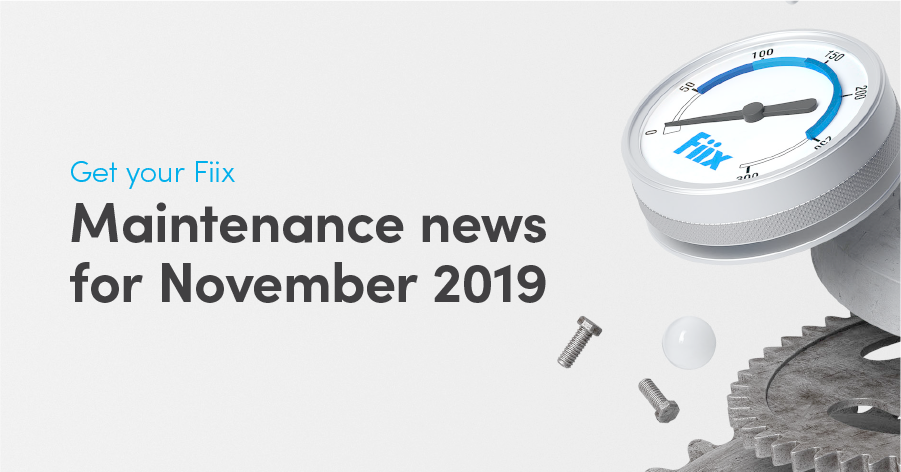 Get Your Fiix: Maintenance news for November 2019