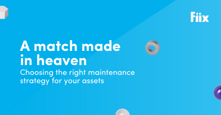 A match made in heaven: Choosing the right maintenance strategy for your assets