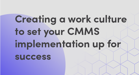 Creating a work culture to set your CMMS implementation up for success graphic