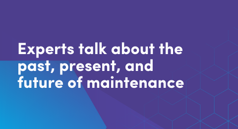Experts talk about the past, present, and future of maintenance graphic