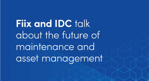 Fiix and IDC talk about the future of maintenance and asset management graphic