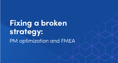 Fixing a broken maintenance strategy: PM optimization and FMEAgraphic