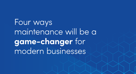 Four ways maintenance will be a game-changer for modern businesses graphic
