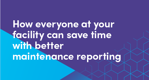 How everyone at your facility can save time with better maintenance reporting graphic