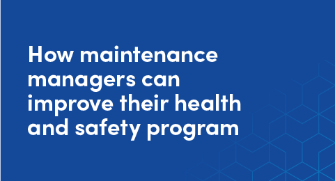 How maintenance managers can improve their health and safety program graphic