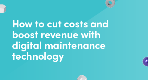 How to cut costs and boost revenue with digital maintenance technology graphic