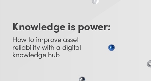 Knowledge is power: How to improve asset reliability with a digital knowledge hub graphic