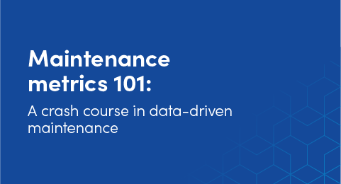 Maintenance metrics 101: A crash course in data-driven maintenance graphic