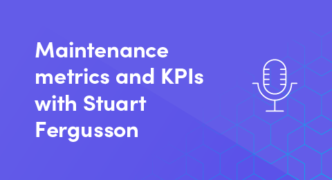 Maintenance metrics and KPIs with Stuart Fergusson (PODCAST) graphic