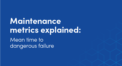 Maintenance metrics explained: Mean time to dangerous failure  graphic