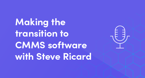 Making the transition to CMMS software with Steve Ricard (PODCAST) graphic