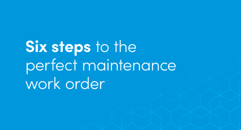 Six steps to the perfect maintenance work order graphic