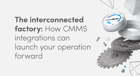 The interconnected factory: How CMMS integrations can launch your operation forward graphic