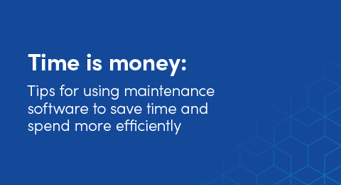 Time is money: Tips for using maintenance software to save time and spend more efficiently graphic