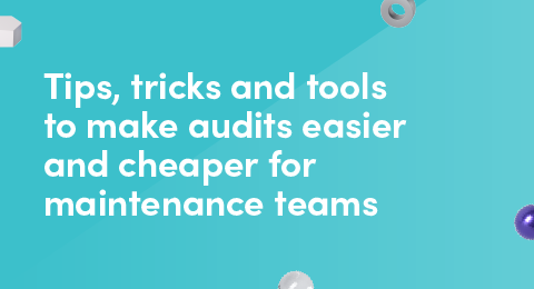 Tips, tricks and tools to make audits easier and cheaper for maintenance teams graphic
