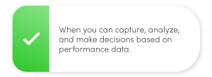 When you can capture, analyze, and make decisions based on performance data