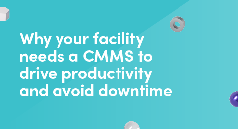 Why your facility needs a CMMS to drive productivity and avoid downtime graphic