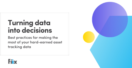 Turning data into decisions: Best practices for making the most of your hard-earned asset tracking data