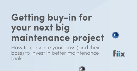 Getting buy-in for your next big maintenance project: How to convince your boss (and their boss) to invest in better maintenance