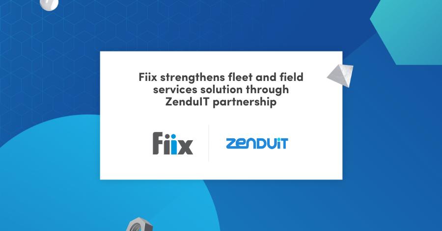 Fiix strengthens fleet and field services solution through ZenduIT partnership