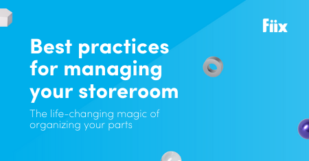 Best practices for managing your maintenance storeroom: The life-changing magic of organizing your parts
