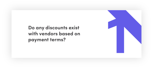 Do any discounts exist with vendors based on payment terms?