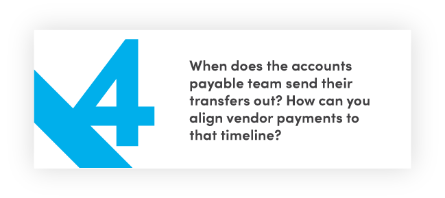 When does the accounts payable team send their transfers out? How can you align vendor payments to that timeline?
