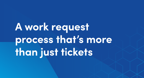 A work request process that's more than just tickets graphic