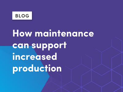 How maintenance can support increased production