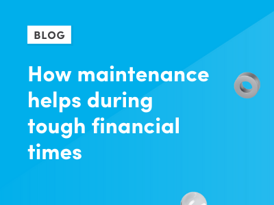 How maintenance helps during tough financial times