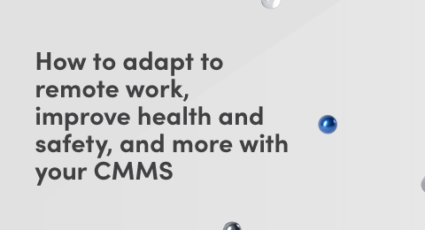 How to adapt to remote work, improve health and safety, and more with your CMMS graphic
