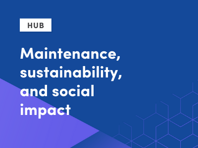 Maintenance, sustainability, and social impact