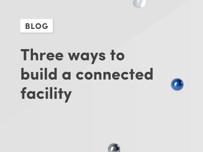 Three ways to build a connected facility