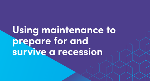 Using maintenance to prepare for and survive a recession graphic
