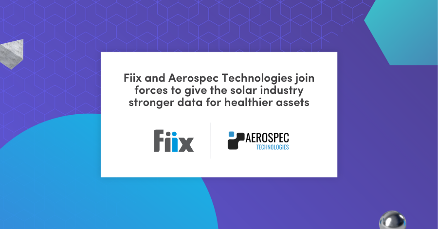 Fiix and Aerospec Technologies join forces to give the solar industry stronger data and healthier assets