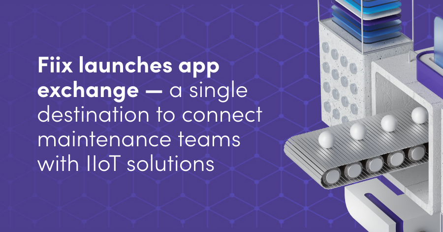 Fiix app exchange: Fiix launches app exchange, a single destination to connect maintenance teams with IIoT solutions