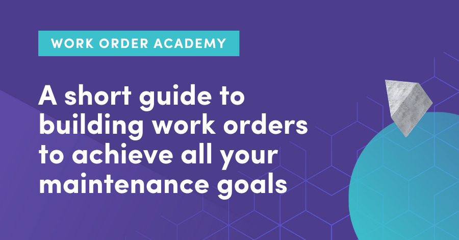 A short guide to building maintenance work orders to achieve all your maintenance goals