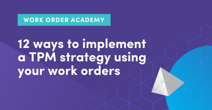 12 ways to implement a TPM program using your work orders
