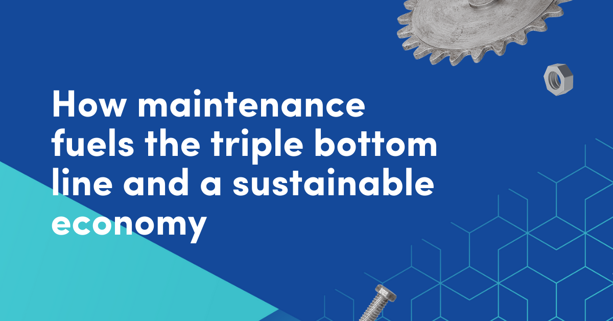 How maintenance fuels the triple bottom line and a sustainable economy