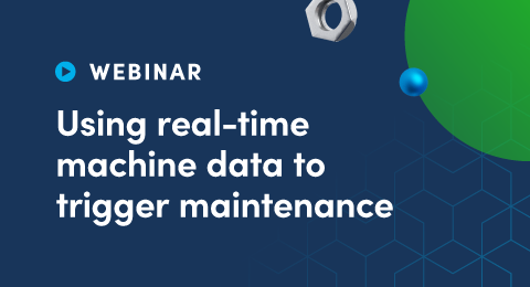 Using real-time machine data to trigger maintenance Webinar graphic
