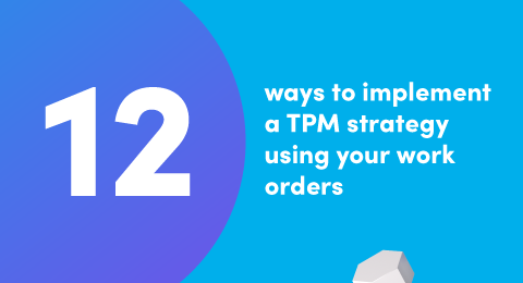 12 ways to implement a TPM strategy using your work orders