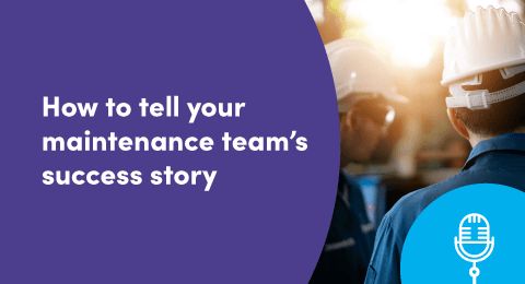 How to tell your maintenance team's success story
