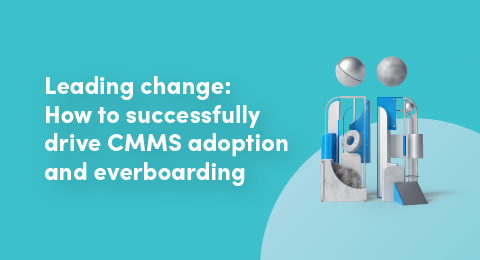 Leading change: How to successfully drive CMMS adoption and everboarding